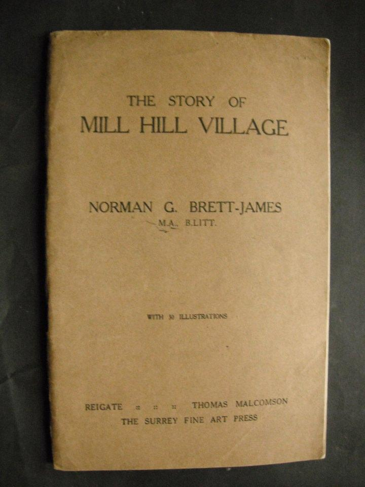 The Story of Mill Hill Village by Norman Brett-James MA B.Litt